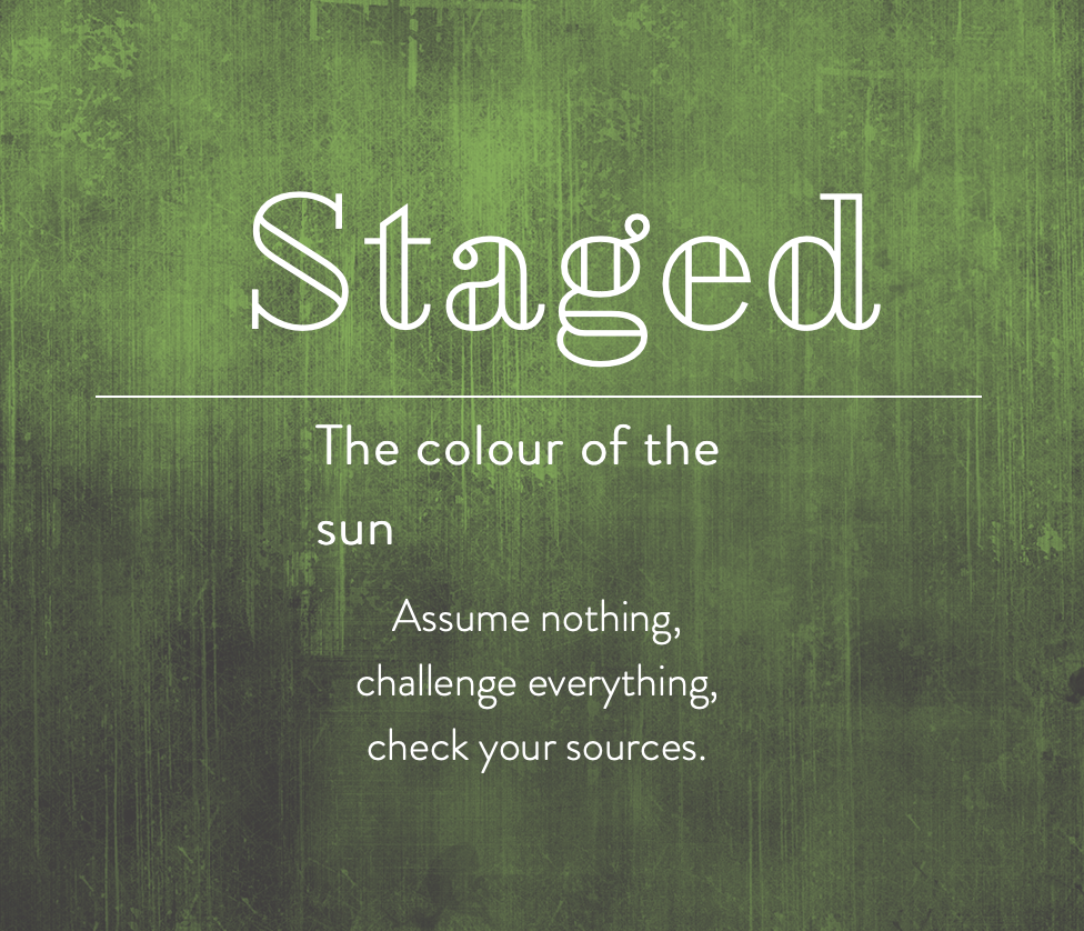 Poster for Staged, a green scratched background with text that says Staged, the colour of the sun, assume nothing, challenge everything, check your sources
